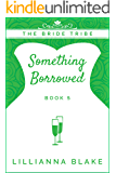Something Borrowed (The Bride Tribe Book 5)