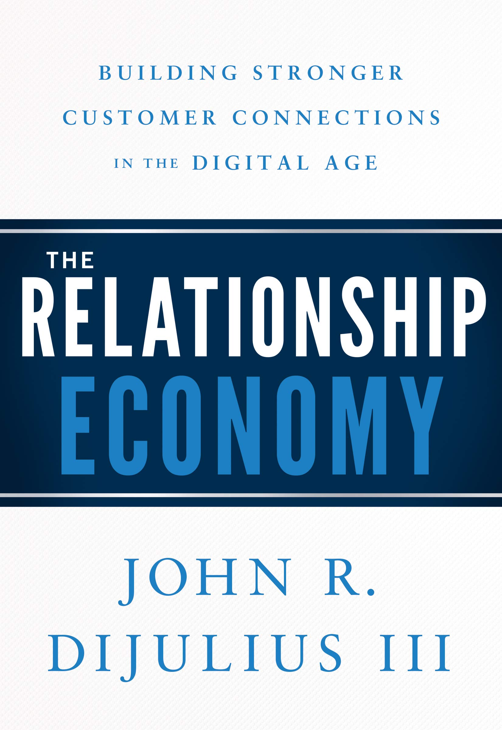 The Relationship Economy: Building Stronger Customer Connections in the Digital Age by Greenleaf Book Group Llc
