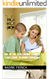 Out of the Classroom: A Quick-Start Guide to Homeschooling