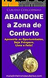 Abandone a Zona de Conforto: Aproveite as Oportunidades, Seja Próspero, Livre e Feliz!