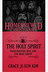 The Homebrewed Christianity Guide to the Holy Spirit: Hand-Raisers, Han, and the Holy Ghost Kindle Edition