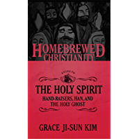 The Homebrewed Christianity Guide to the Holy Spirit: Hand-Raisers, Han, and the Holy Ghost
