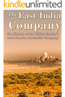 The East India Company A History From Beginning To End The East