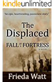 The Displaced : Fall of a Fortress — One of the Best Historical Fiction Books of 2018: Volume 1 of 3