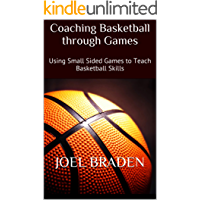 Coaching Basketball through Games: Using Small Sided Games to Teach Basketball Skills (English Edition)