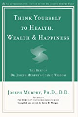 Think Yourself to Health, Wealth & Happiness: The Best of Dr. Joseph Murphy's Cosmic Wisdom Kindle Edition