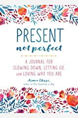 Present, Not Perfect: A Journal for Slowing Down, Letting Go, and Loving Who You Are Paperback
