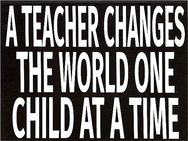 Teacher Signs - A Teacher Changes The World One Child at A Time - Teacher Appreciation Teacher Gift, Gifts for Teachers