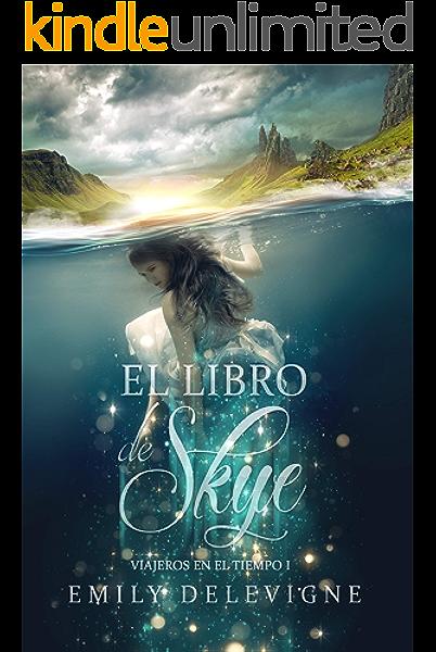 El Libro de Skye: Versión Inédita (Viajeros en el Tiempo nº 1) eBook: Delevigne, Emily, Martínez, Nune: Amazon.es: Tienda Kindle