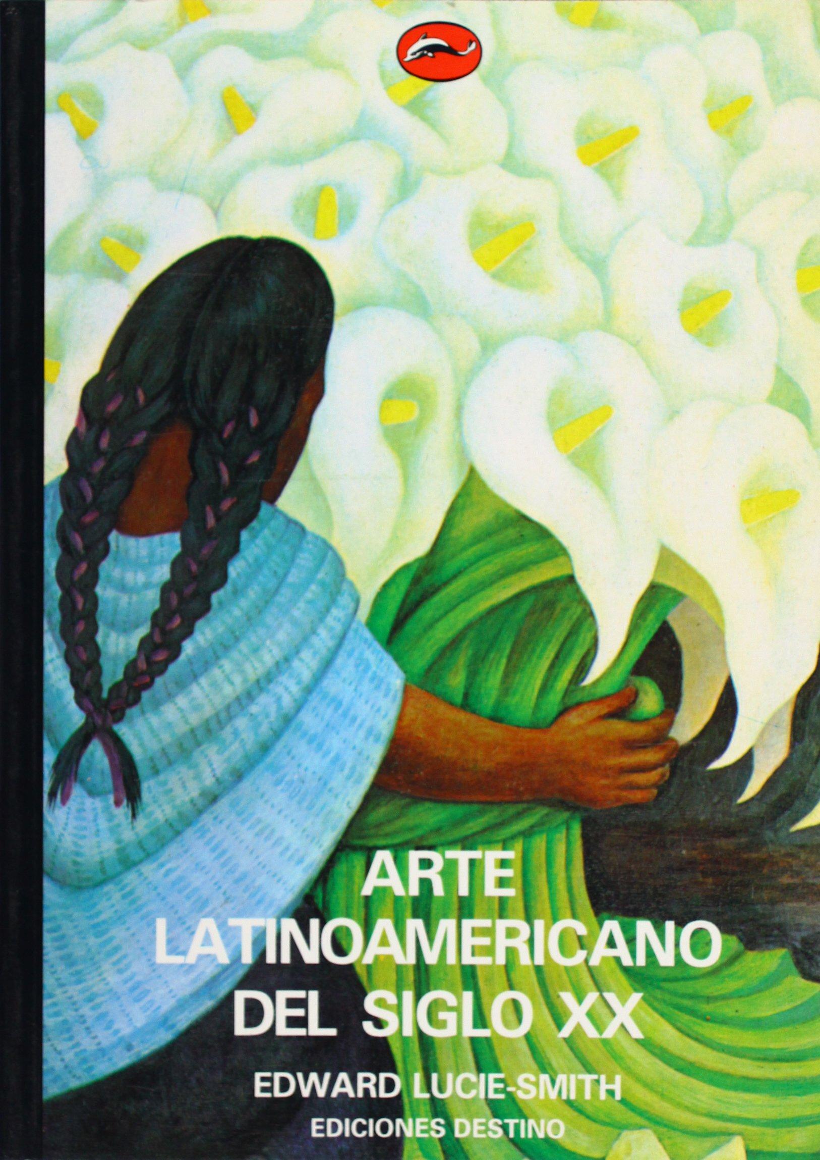 Arte latinoamericano del siglo XX: Amazon.es: E.Lucie-Smith ...