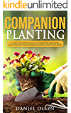 Companion Planting: a Simple Beginner's Guide To Companion Gardening. Grow And Pair Your Organic Vegetables, Fruits and Herbs