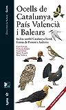 Ocells de Catalunya, País Valencià i Balears Inclou també Catalunya Nord, Franja de Ponent i Andorra (Descobrir la Natura. Guies)