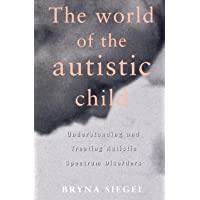 The World of the Autistic Child: Understanding and Treating Autistic Spectrum Disorders (European Political Science)