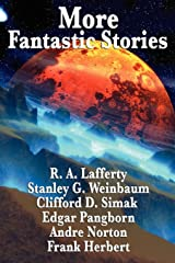 More Fantastic Stories: Works by R. A. Lafferty, Stanley G. Weinbaum, Clifford D. Simak, Carl Jacobi, Edgar Pangborn, Andre Norton, and Frank Herbert Kindle Edition