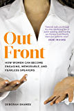Out Front: How Women Can Become Engaging, Memorable, and Fearless Speakers