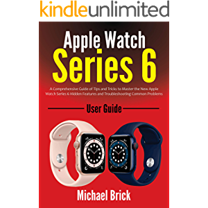 Apple Watch Series 6 User Guide: A Comprehensive Guide of Tips and Tricks to Master the New Apple Watch Series 6 Hidden…
