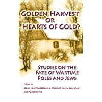 Golden Harvest or Hearts of Gold? Studies on the Wartime Fate of Poles and Jews