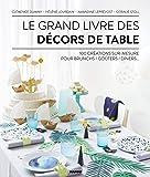 Le grand livre des décors de table : 100 créations sur-mesure pour brunch/goûters/dîners...
