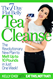 The 7-Day Flat-Belly Tea Cleanse: The Revolutionary New Plan to Melt Up to 10 Pounds in Just One Week!