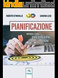 Pianificazione: Impara a dare una direzione alle tue azioni per raggiungere i tuoi obiettivi