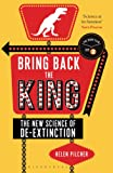 Bring Back the King: The New Science of De-extinction (Bloomsbury Sigma)