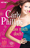 Küss mich doch!: Roman (The Bachelor Blogs 1)