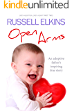 Open Arms: An Adoptive Father's Inspiring True Story- Open Adoption, Open Heart part 2 (Open Adoption, Open Heart Series)