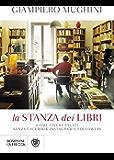 La stanza dei libri: Come vivere felici senza Facebook Instagram e followers