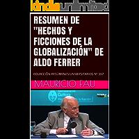"""RESUMEN DE """"HECHOS Y FICCIONES DE LA GLOBALIZACIÓN"""" DE ALDO FERRER: COLECCIÓN RESÚMENES UNIVERSITARIOS Nº 397"""