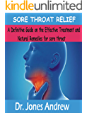 SORE THROAT RELIEF: A Definitive Guide on the Effective Treatment and Natural remedies for sore throat