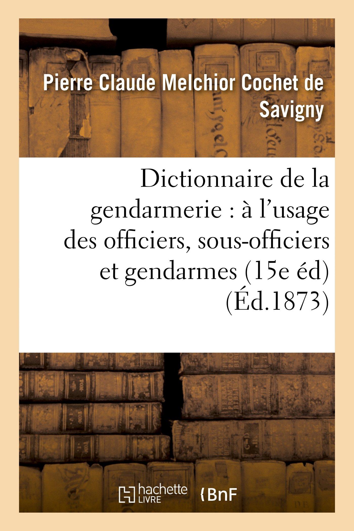 Download Dictionnaire de La Gendarmerie: A L'Usage Des Officiers, Sous-Officiers Et Gendarmes (15e Edition) (Sciences Sociales) (French Edition) PDF