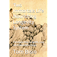 Two Immortals Life Nourishing Longevity System : The Daoist Way to Health, Long Life & Boundless Energy (English Edition…