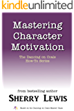 Mastering Character Motivation (The Dancing on Coals How-To Series Book 3)