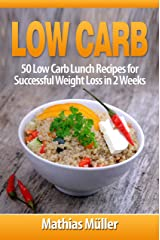 Low Carb Recipes: 50 Low Carb Lunch Recipes for Successful Weight Loss in 2 Weeks Kindle Edition