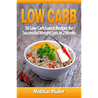 Low Carb Recipes: 50 Low Carb Lunch Recipes for Successful Weight Loss in 2 Weeks (English Edition)