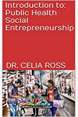 Introduction to: Public Health Social Entrepreneurship: A health science / public health storytime textbook with Dr. Celia Ross Kindle Edition