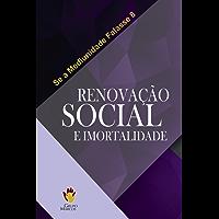 Renovação Social e Imortalidade (Se a Mediunidade Falasse Livro 8)