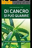 Di cancro si può guarire: Il potere curativo dell'aloe arborescens: IL POTERE CURATIVO DELL'ALOE ARBORESCENS (Programma Natura)