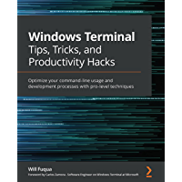 Windows Terminal Tips, Tricks, and Productivity Hacks: Optimize your command-line usage and development processes with…