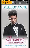 Der Milliardär will sich binden (Milliardär und Junggeselle, Buch 4) (German Edition)