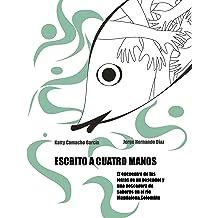 Escrito a cuatro manos: El encuentro de las letras de un pescador y una pescadora de saberes en el río Magdalena, Colombia (Spanish Edition) Aug 27, 2018