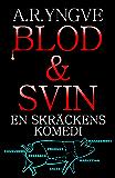 BLOD & SVIN: En Skräckens Komedi (Swedish Edition)
