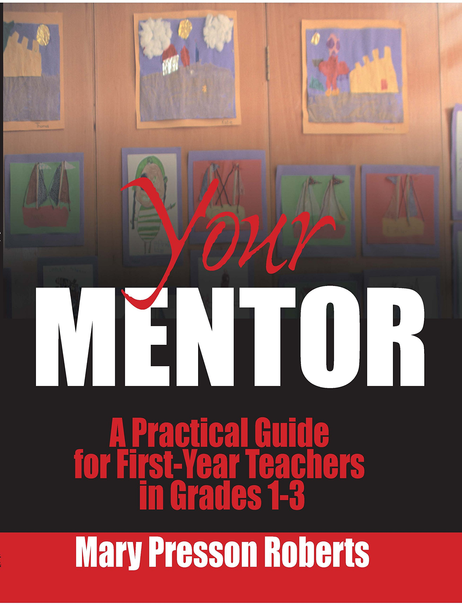 Your Mentor: A Practical Guide for First-Year Teachers in Grades 1-3 PDF