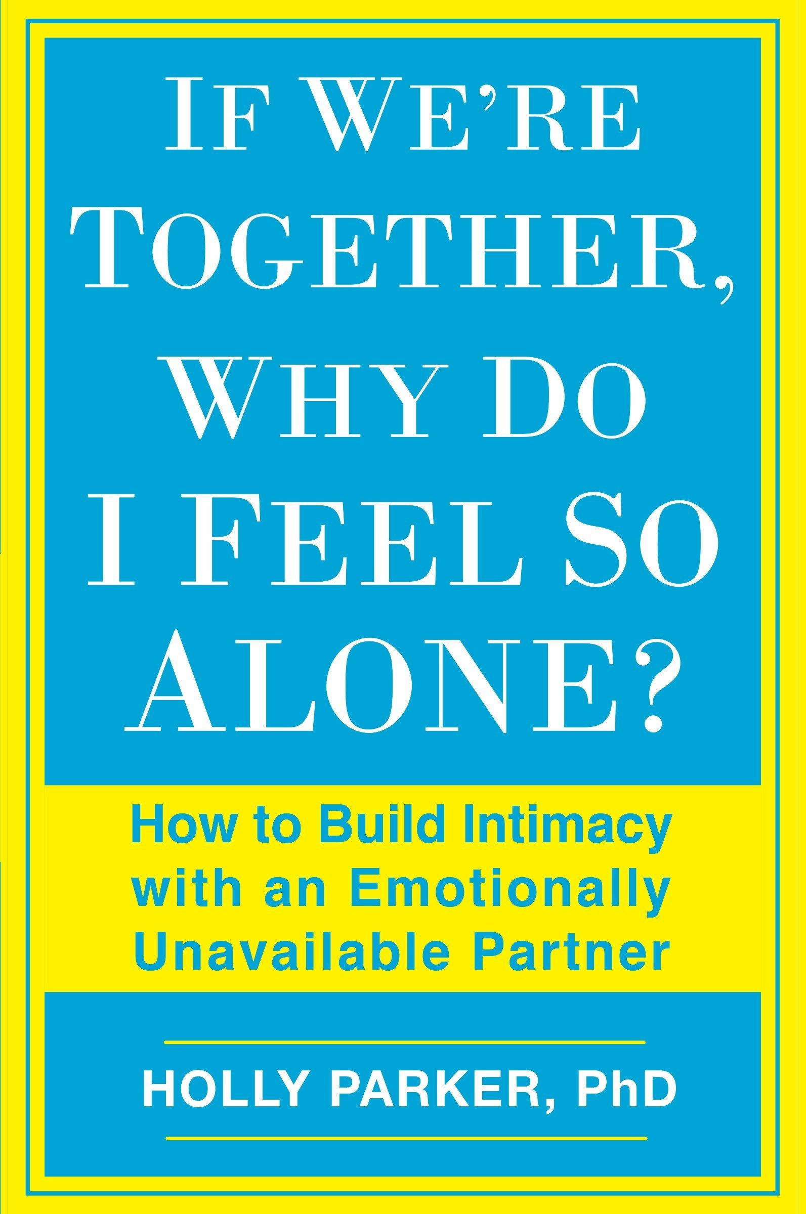If We're Together, Why Do I Feel So Alone?: How to Build Intimacy with an Emotionally Unavailable Partner ebook