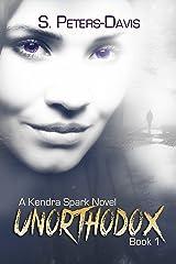 Unorthodox (A Kendra Sparks Novel Book 1) Kindle Edition