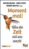 Moment mal!: Was die Zeit mit uns macht (German Edition)