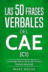Phrasal Verbs for C1: Los 50 Verbos Frasales del CAE con lista de phrasal verbs, phrasal verbs exercises y phrasal verbs examples: Cambridge Advanced en 60 minutos © (Spanish Edition) Kindle Edition