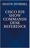 Cisco IOS Show Commands Desk Reference (English Edition)