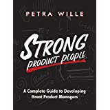 Strong Product People: A Complete Guide to Developing Great Product Managers