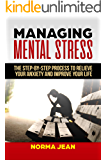 Managing Mental Stress: The Step-By-Step Process To Relieve Your Anxiety and Improve Your Life (Master Yourself Book 2)
